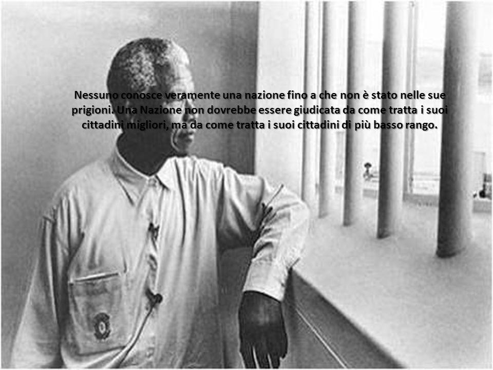 Nessuno conosce veramente una nazione fino a che non è stato nelle sue prigioni.