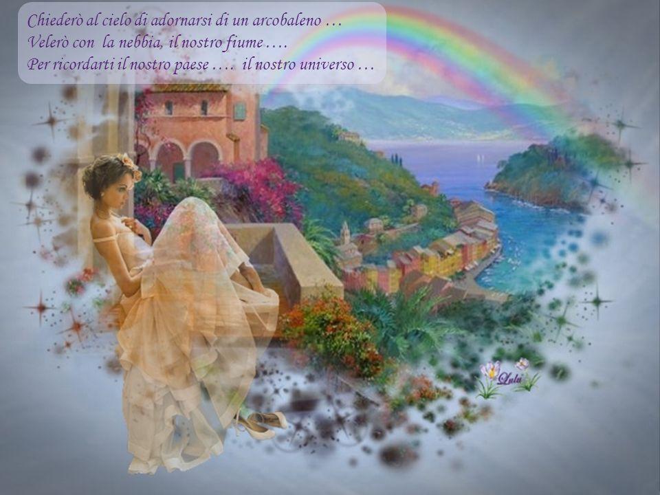 Chiederò al cielo di adornarsi di un arcobaleno …