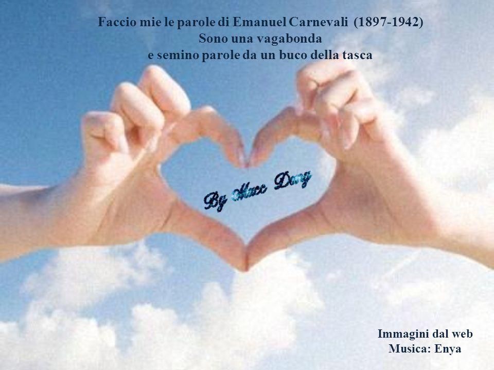 Faccio mie le parole di Emanuel Carnevali (1897-1942)