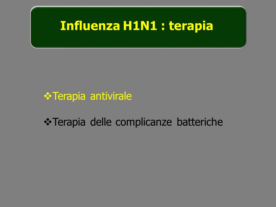 Influenza H1N1 : terapia Terapia antivirale