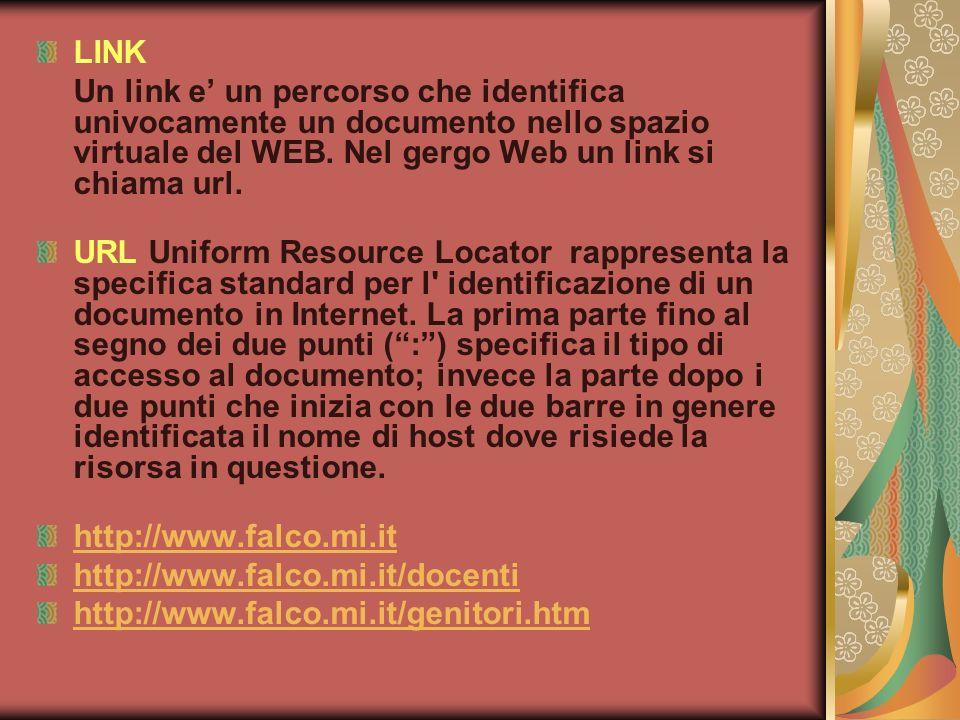 LINK Un link e' un percorso che identifica univocamente un documento nello spazio virtuale del WEB. Nel gergo Web un link si chiama url.