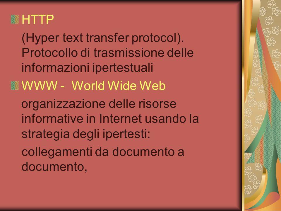 HTTP (Hyper text transfer protocol). Protocollo di trasmissione delle informazioni ipertestuali. WWW - World Wide Web.