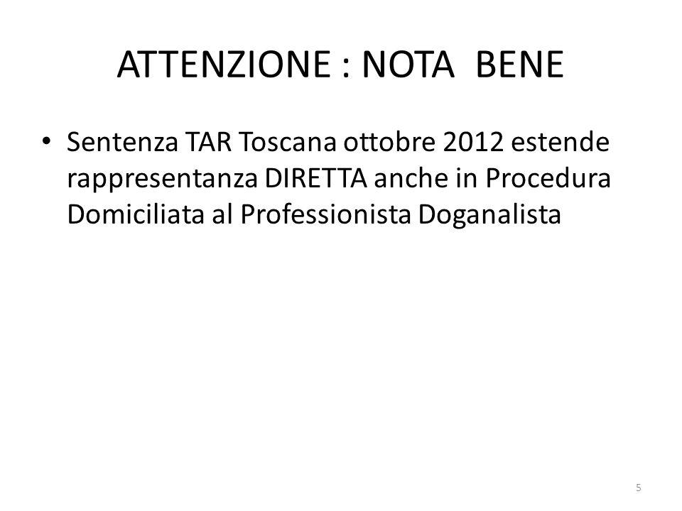 ATTENZIONE : NOTA BENE Sentenza TAR Toscana ottobre 2012 estende rappresentanza DIRETTA anche in Procedura Domiciliata al Professionista Doganalista.
