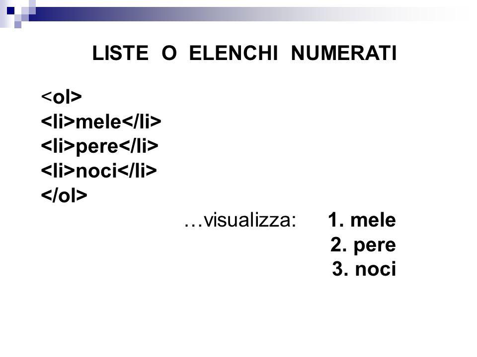 LISTE O ELENCHI NUMERATI <ol> <li>mele</li> <li>pere</li> <li>noci</li> </ol> …visualizza: 1.