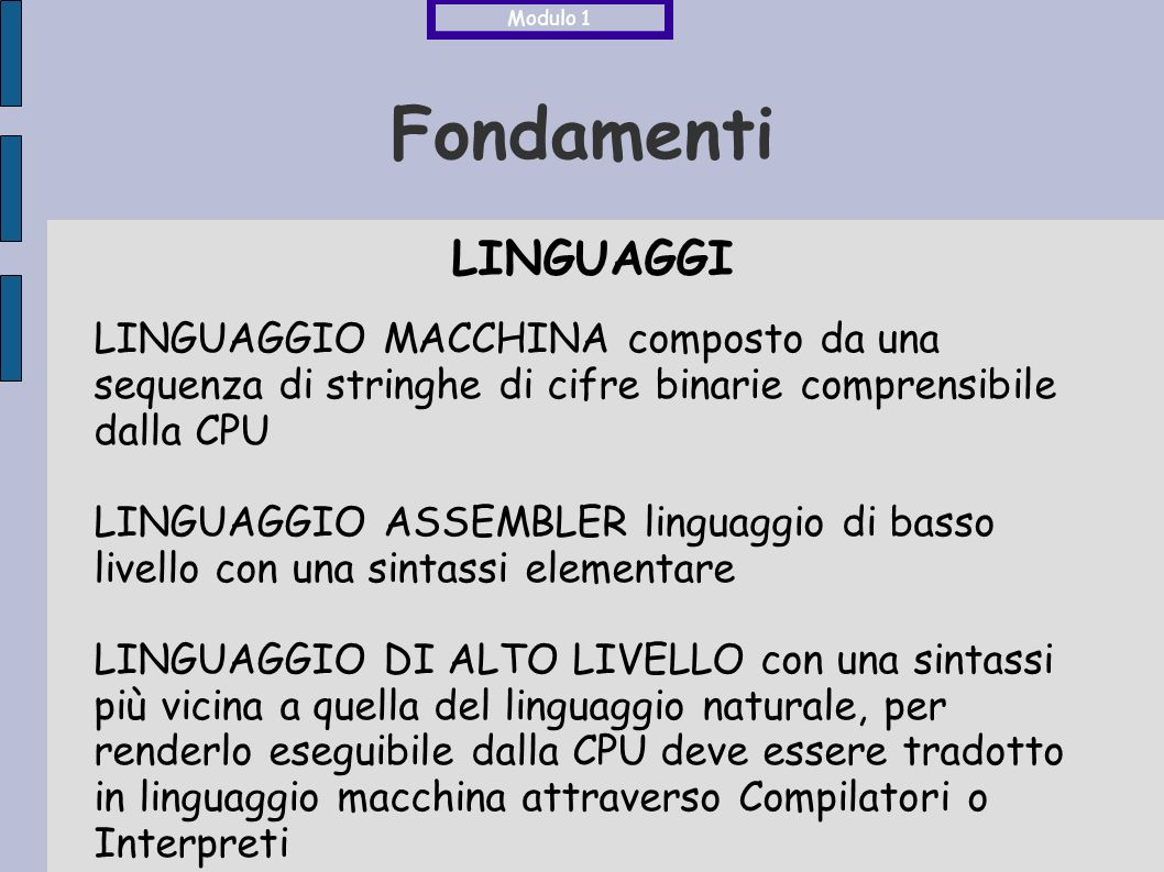 Modulo 1 Fondamenti. LINGUAGGI. LINGUAGGIO MACCHINA composto da una sequenza di stringhe di cifre binarie comprensibile dalla CPU.