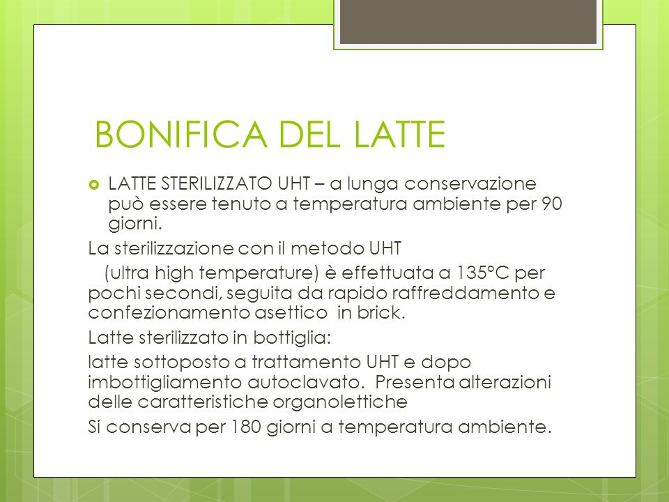 BONIFICA DEL LATTE LATTE STERILIZZATO UHT – a lunga conservazione può essere tenuto a temperatura ambiente per 90 giorni.