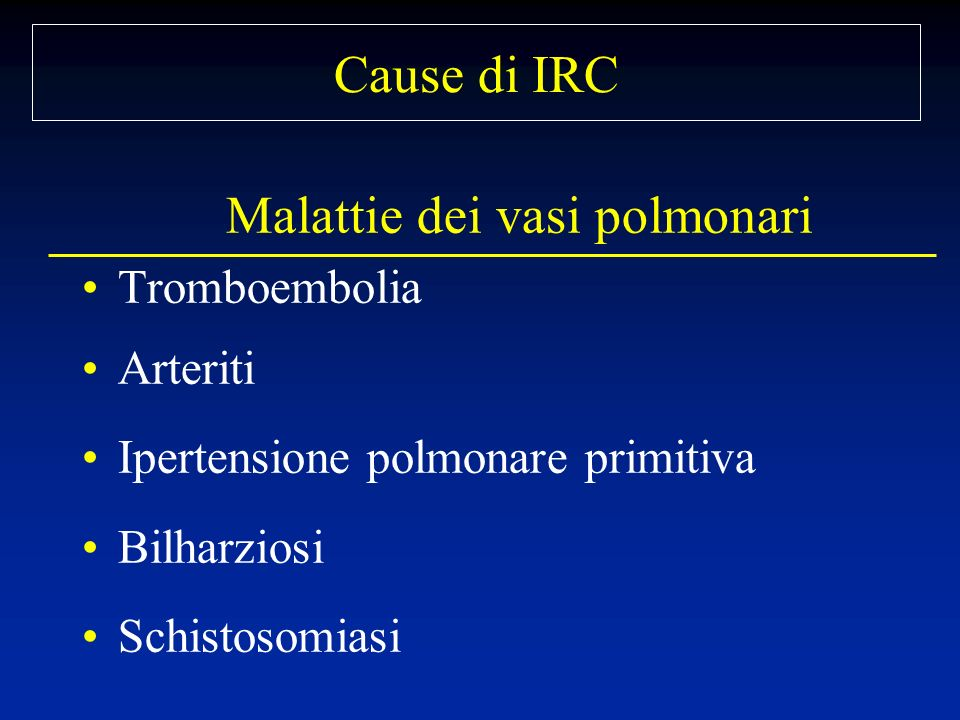 Cause di IRC Malattie dei vasi polmonari Tromboembolia Arteriti