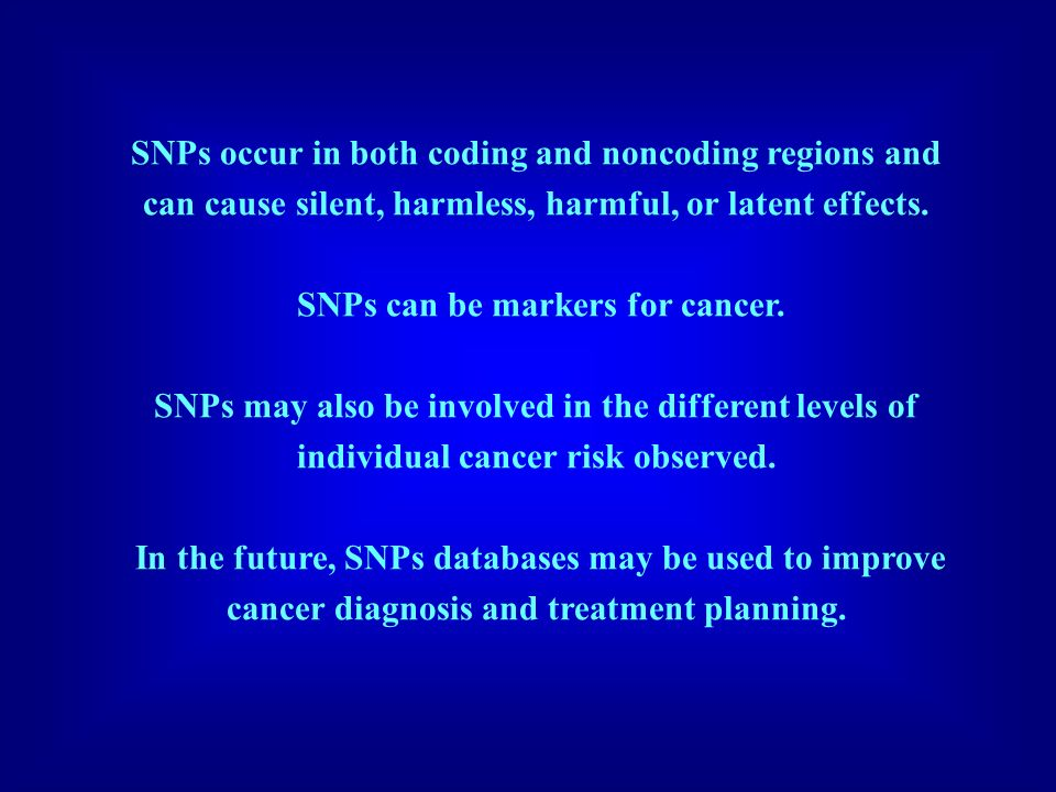 SNPs can be markers for cancer.