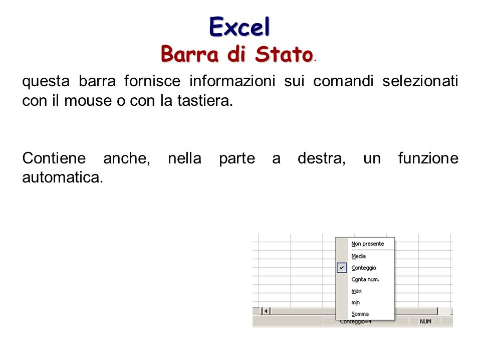 Excel Barra di Stato. questa barra fornisce informazioni sui comandi selezionati con il mouse o con la tastiera.