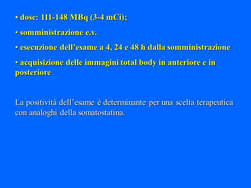 dose: 111-148 MBq (3-4 mCi); somministrazione e.v. esecuzione dell'esame a 4, 24 e 48 h dalla somministrazione.