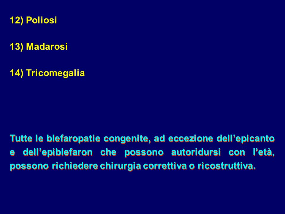 12) Poliosi 13) Madarosi. 14) Tricomegalia.