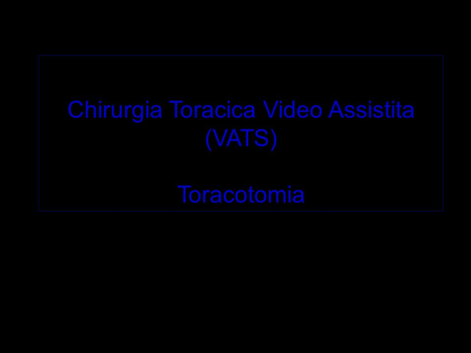 Chirurgia Toracica Video Assistita (VATS)