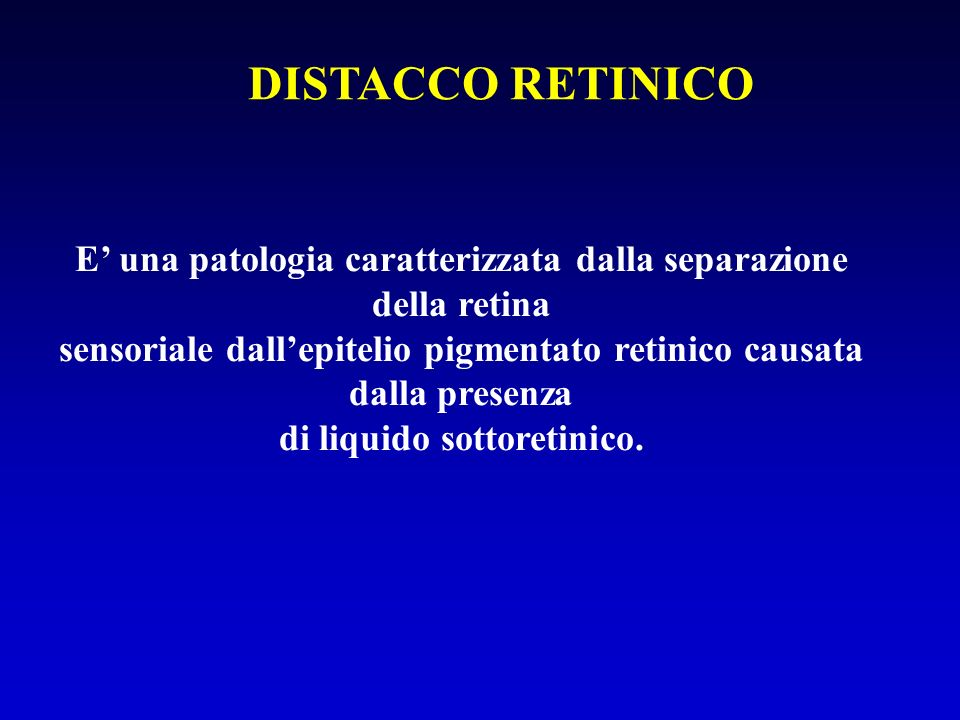 DISTACCO RETINICO E' una patologia caratterizzata dalla separazione della retina.