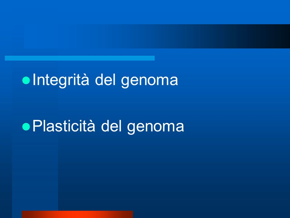Integrità del genoma Plasticità del genoma