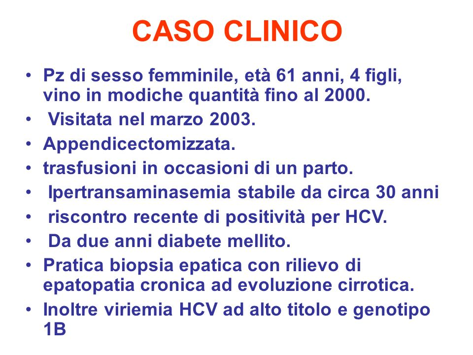 CASO CLINICO Pz di sesso femminile, età 61 anni, 4 figli, vino in modiche quantità fino al 2000. Visitata nel marzo 2003.