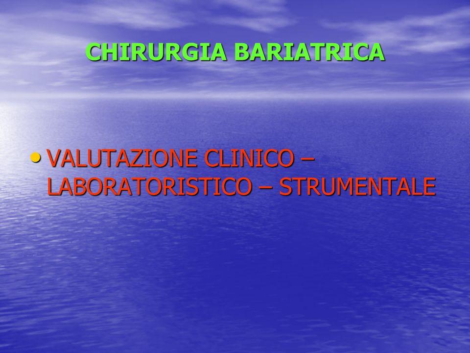 CHIRURGIA BARIATRICA VALUTAZIONE CLINICO – LABORATORISTICO – STRUMENTALE