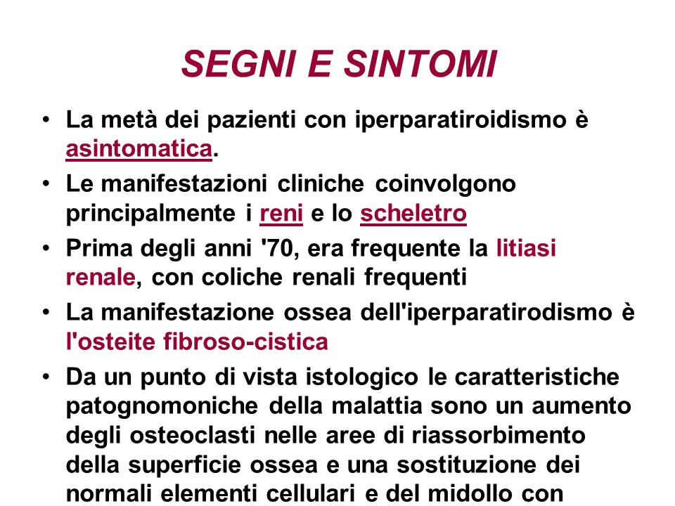 SEGNI E SINTOMI La metà dei pazienti con iperparatiroidismo è asintomatica.