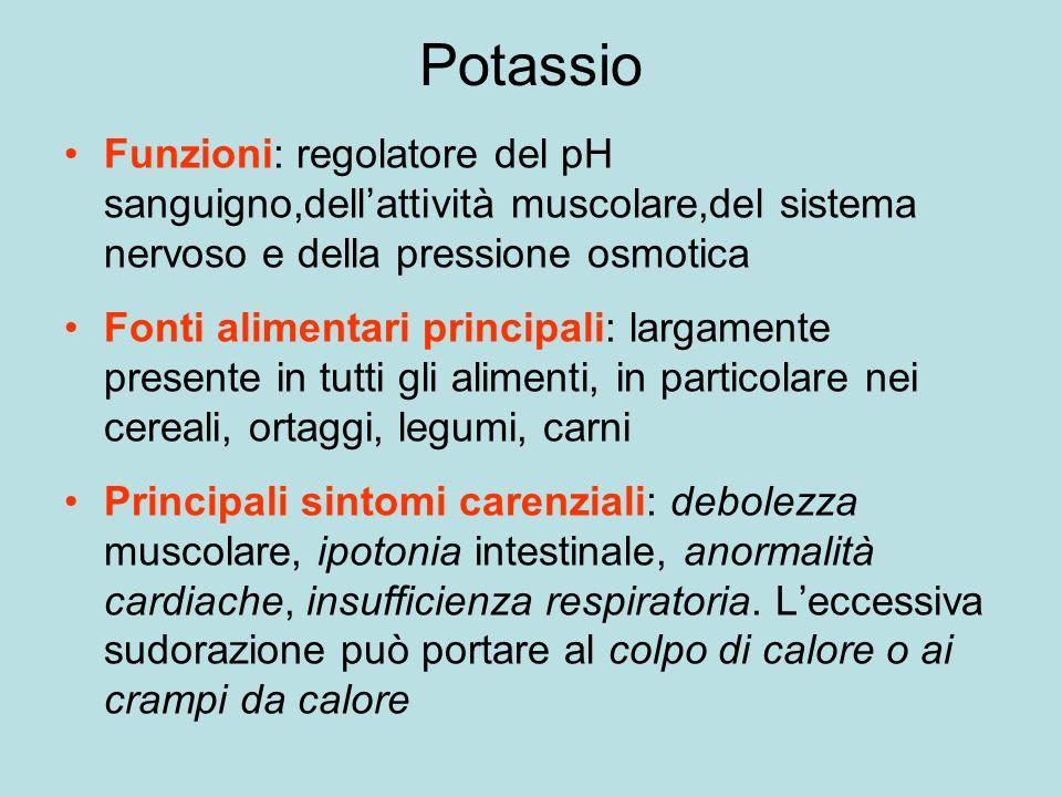 Potassio Funzioni: regolatore del pH sanguigno,dell'attività muscolare,del sistema nervoso e della pressione osmotica.