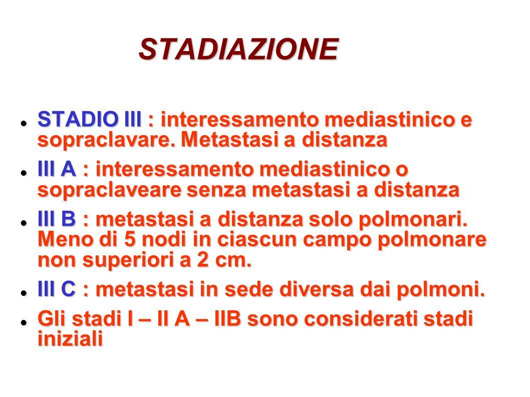 STADIAZIONE STADIO III : interessamento mediastinico e sopraclavare. Metastasi a distanza.