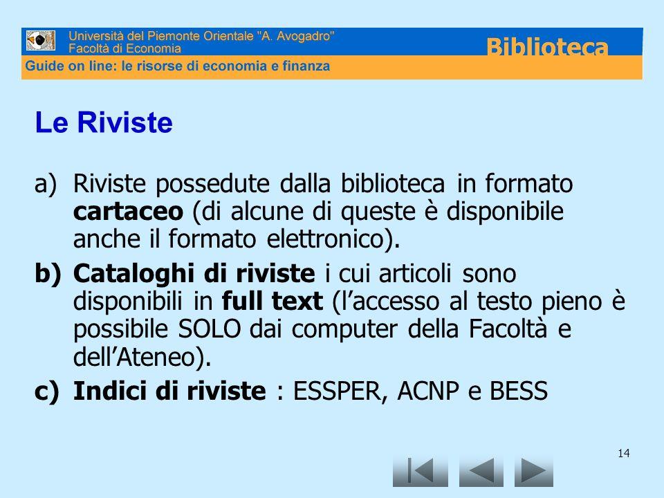 Le Riviste Riviste possedute dalla biblioteca in formato cartaceo (di alcune di queste è disponibile anche il formato elettronico).