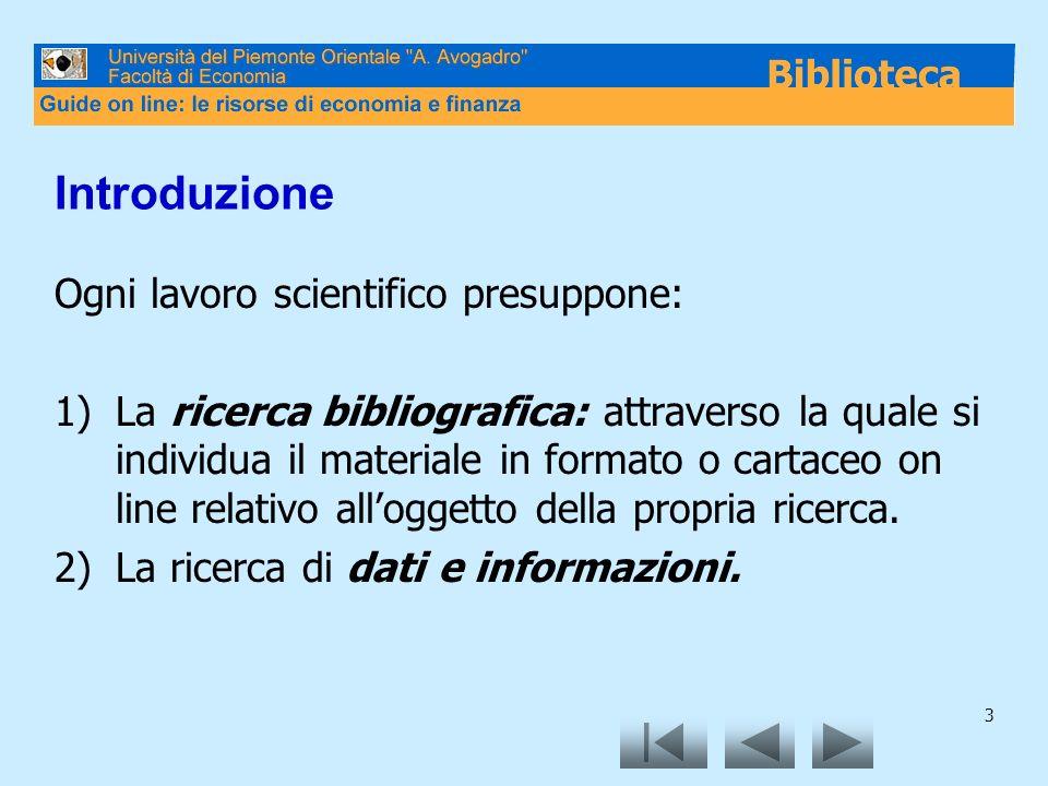 Introduzione Ogni lavoro scientifico presuppone: