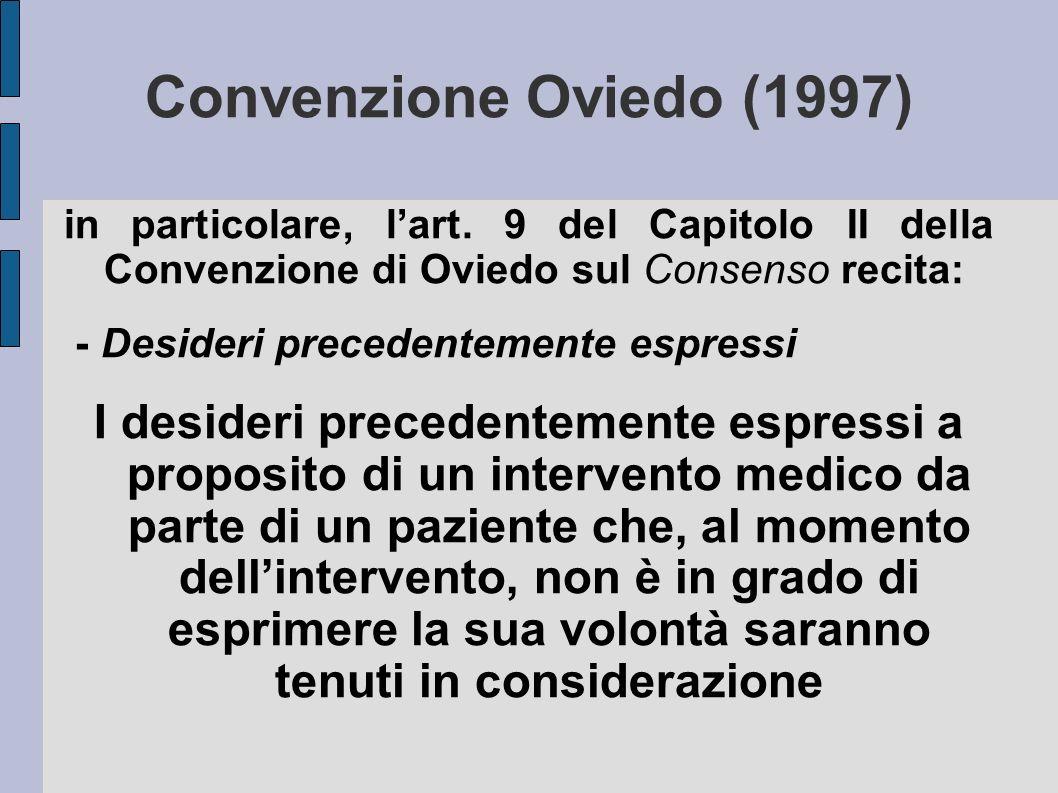 Convenzione Oviedo (1997) in particolare, l'art. 9 del Capitolo II della Convenzione di Oviedo sul Consenso recita: