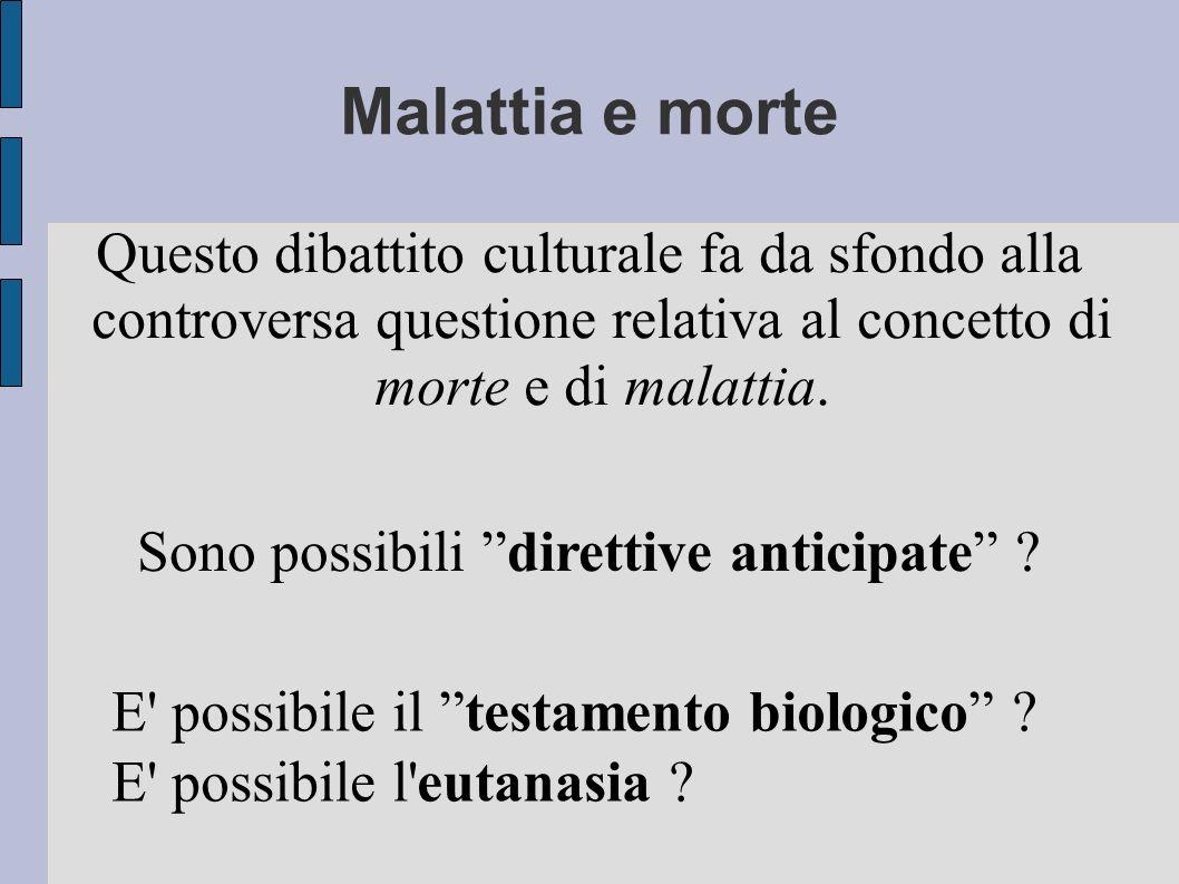 Malattia e morte Questo dibattito culturale fa da sfondo alla controversa questione relativa al concetto di morte e di malattia.