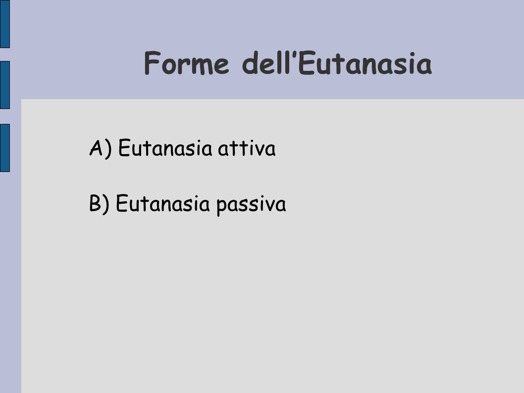 Forme dell'Eutanasia A) Eutanasia attiva B) Eutanasia passiva