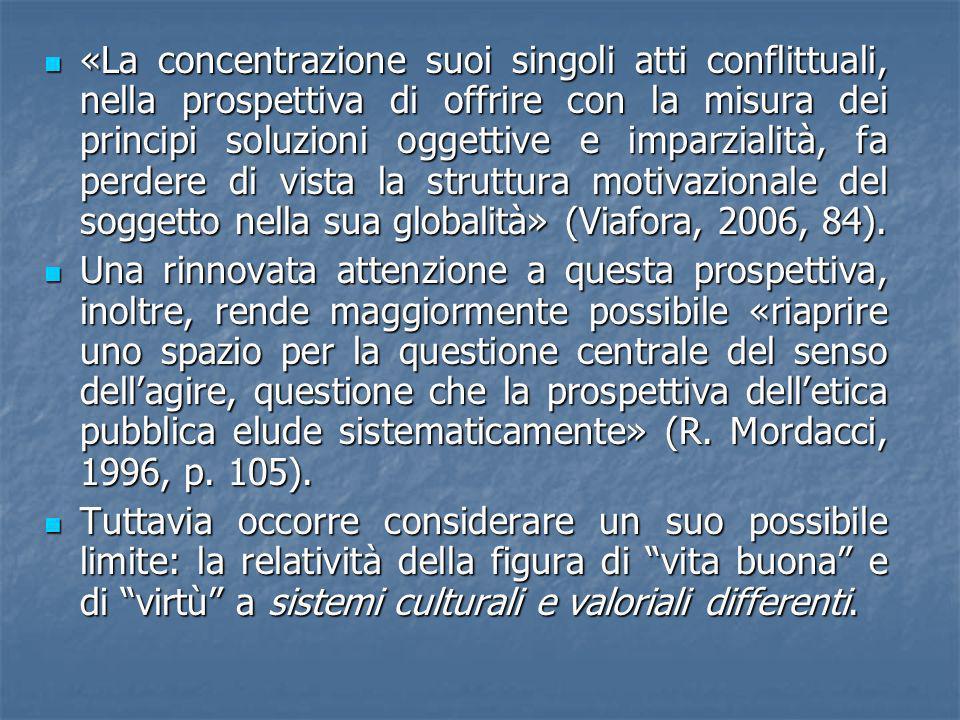 «La concentrazione suoi singoli atti conflittuali, nella prospettiva di offrire con la misura dei principi soluzioni oggettive e imparzialità, fa perdere di vista la struttura motivazionale del soggetto nella sua globalità» (Viafora, 2006, 84).