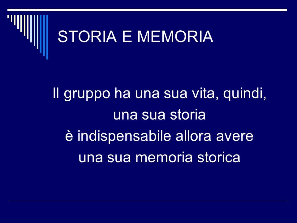 STORIA E MEMORIA Il gruppo ha una sua vita, quindi, una sua storia