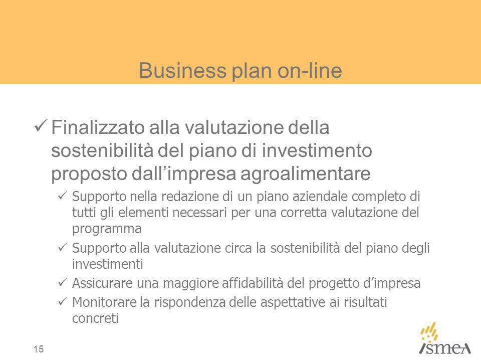Business plan on-line Finalizzato alla valutazione della sostenibilità del piano di investimento proposto dall'impresa agroalimentare.