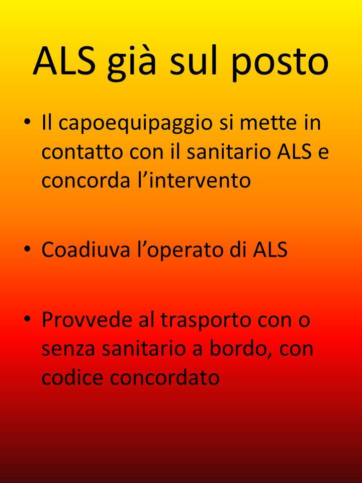 ALS già sul postoIl capoequipaggio si mette in contatto con il sanitario ALS e concorda l'intervento.