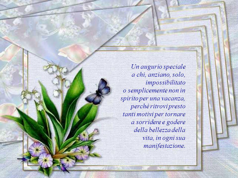 Un augurio speciale a chi, anziano, solo, impossibilitato. o semplicemente non in spirito per una vacanza,