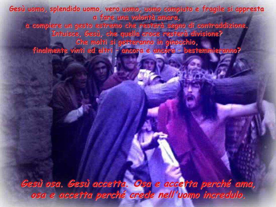 Gesù osa. Gesù accetta. Osa e accetta perché ama,