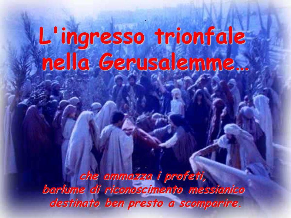 nella Gerusalemme… che ammazza i profeti,