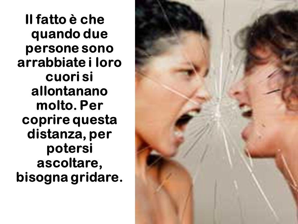 Il fatto è che quando due persone sono arrabbiate i loro cuori si allontanano molto.