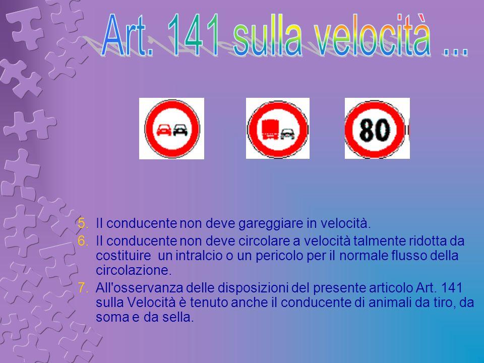 Art. 141 sulla velocità ... Il conducente non deve gareggiare in velocità.