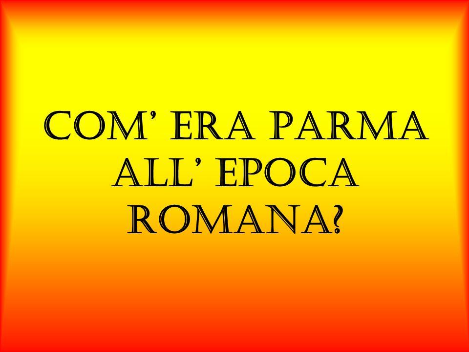 COM' ERA PARMA ALL' EPOCA ROMANA