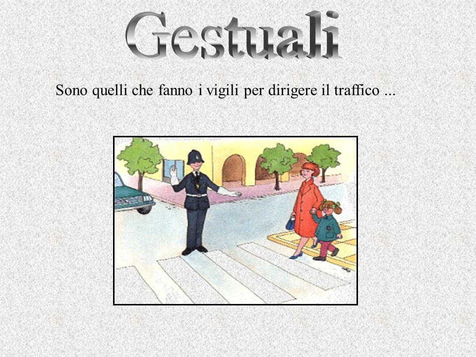 Gestuali Sono quelli che fanno i vigili per dirigere il traffico ...
