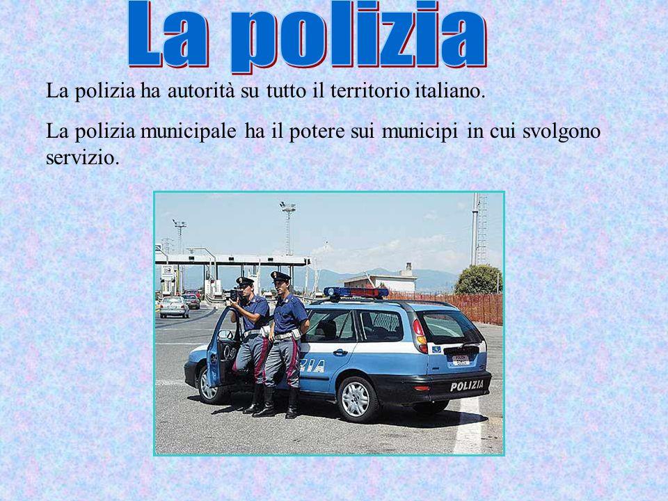 La polizia La polizia ha autorità su tutto il territorio italiano.
