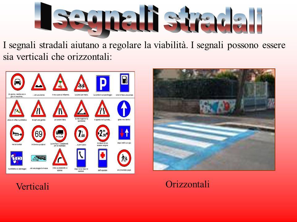 I segnali stradali I segnali stradali aiutano a regolare la viabilità. I segnali possono essere sia verticali che orizzontali: