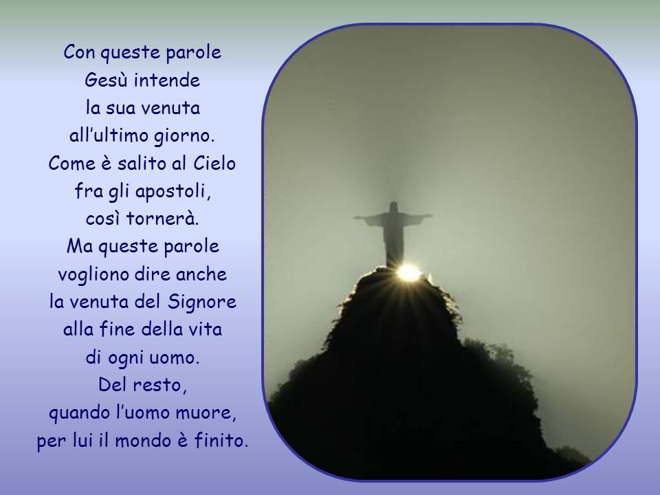 Con queste parole Gesù intende la sua venuta all'ultimo giorno
