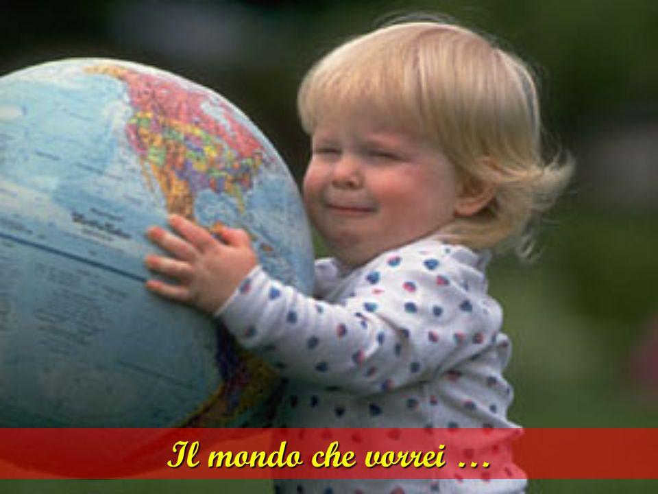 Il mondo che vorrei …