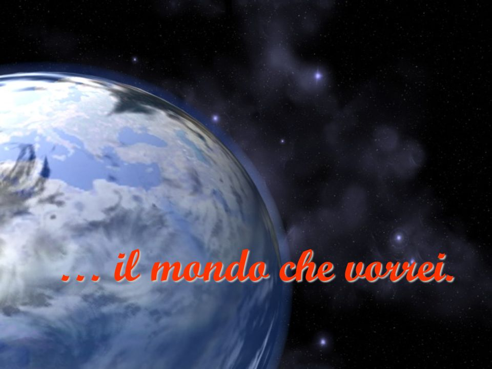 … il mondo che vorrei.