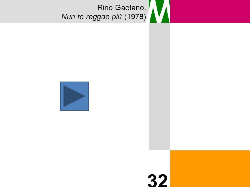 Rino Gaetano, Nun te reggae più (1978) M 32 34