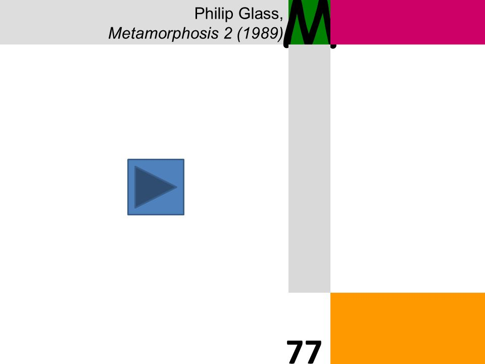 Philip Glass, Metamorphosis 2 (1989) M 77
