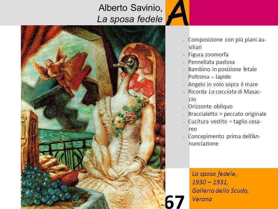 A 67 Alberto Savinio, La sposa fedele La sposa fedele, 1930 – 1931,