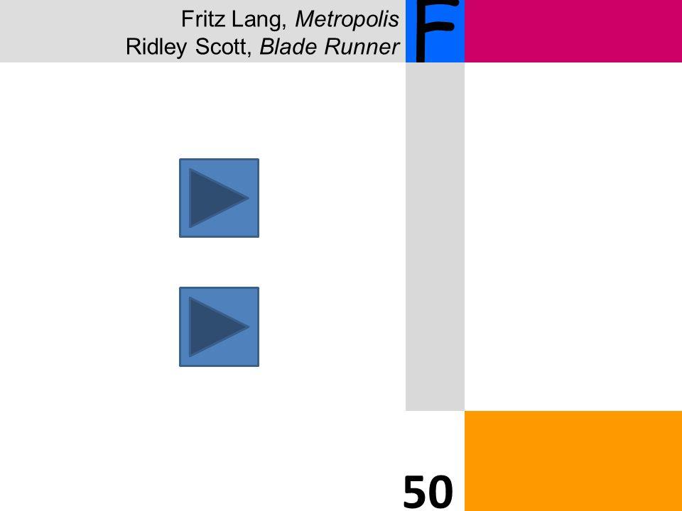 Fritz Lang, Metropolis Ridley Scott, Blade Runner 1616 F 50