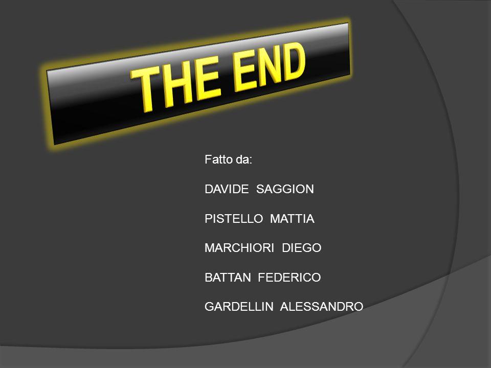THE END Fatto da: DAVIDE SAGGION PISTELLO MATTIA MARCHIORI DIEGO