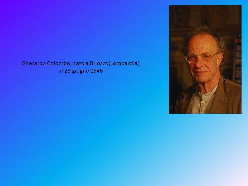 Gherardo Colombo, nato a Briosco(Lombardia)